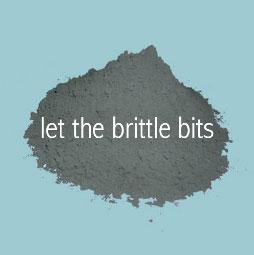 Let the Brittle Bits